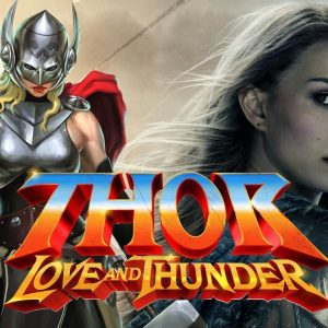 Thor 4 Love And Thunder Air Date, Cast, Plot, Trailer And What Can We Expect In Future?